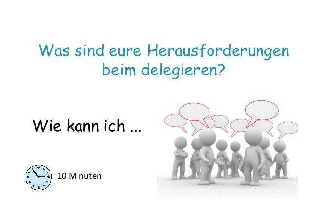 Was sind eure Herausforderungen beim delegieren? Wie kann ich ... 10  Minuten
