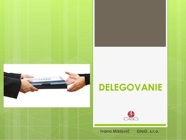 DELEGOVANIE Ivana Miklovič GtoG, s.r.o.