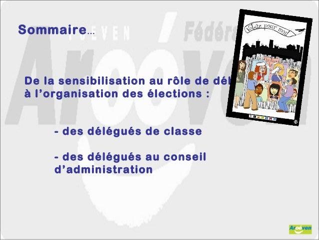 Sommaire… De la sensibilisation au rôle de délégué à l'organisation des élections : - des délégués de classe - des délégué...