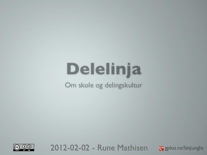 Delelinja   Om skole og delingskultur2012-02-02 - Rune Mathisen     gplus.to/bitjungle