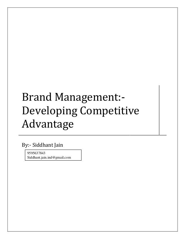 Brand Management:- Developing Competitive Advantage By:- Siddhant Jain 9595637843 Siddhant.jain.ind@gmail.com