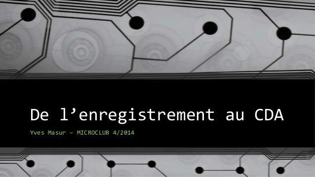 De l'enregistrement au CDA Yves Masur – MICROCLUB 4/2014