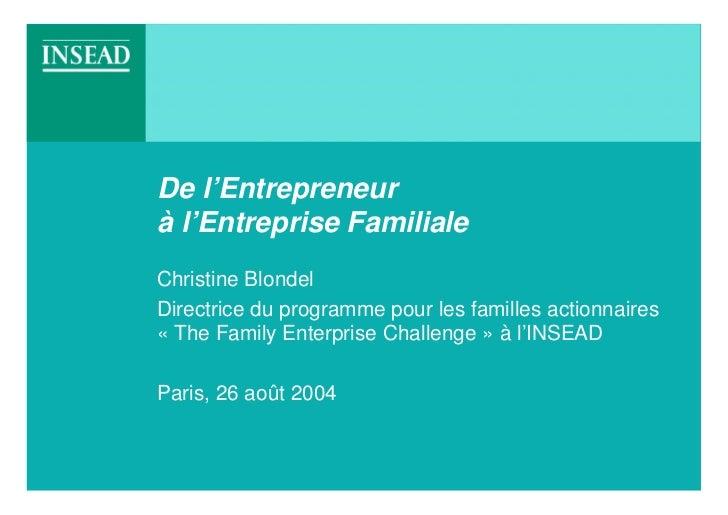 De l'Entrepreneurà l'Entreprise FamilialeChristine BlondelDirectrice du programme pour les familles actionnaires« The Fami...