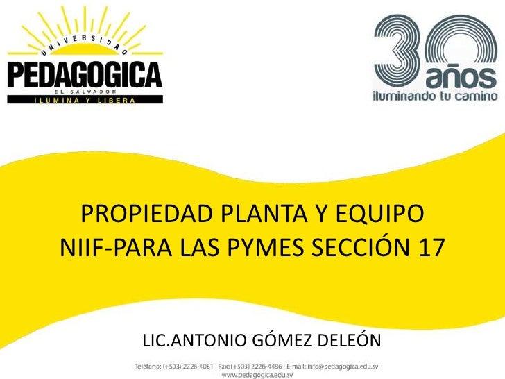 PROPIEDAD PLANTA Y EQUIPONIIF-PARA LAS PYMES SECCIÓN 17      LIC.ANTONIO GÓMEZ DELEÓN