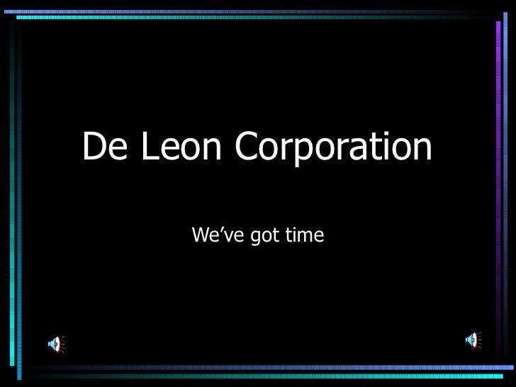 De Leon Corporation     We've got time