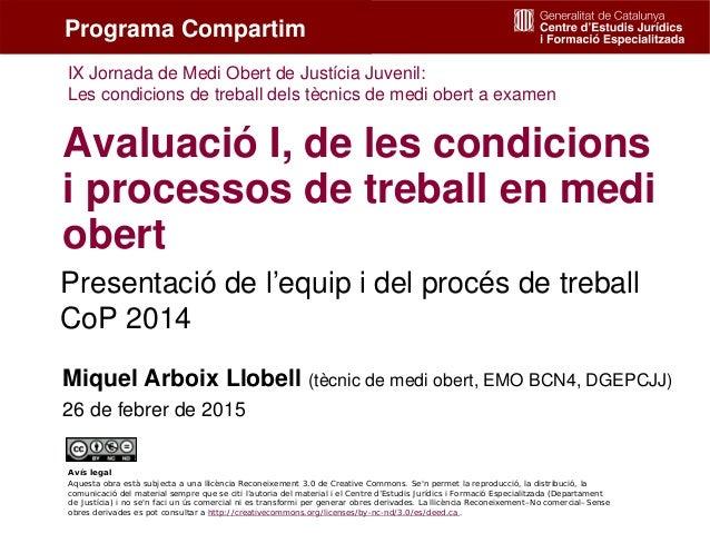 1 Presentació de l'equip i del procés de treball CoP 2014 Avaluació I, de les condicions i processos de treball en medi ob...