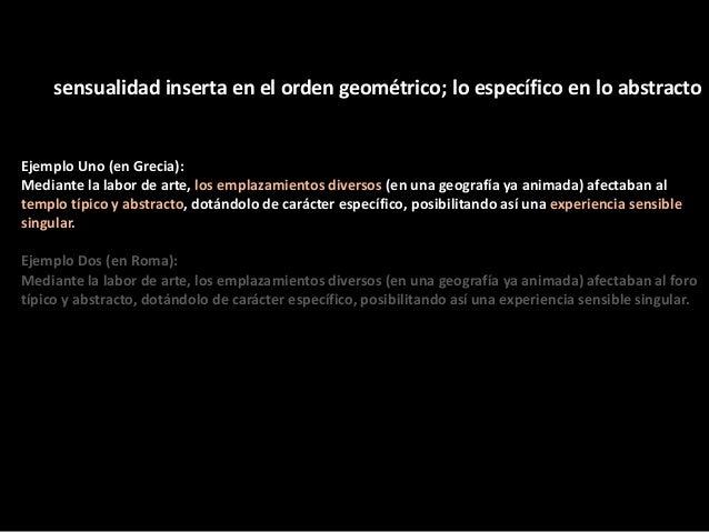sensualidad inserta en el orden geométrico; lo específico en lo abstractoEjemplo Uno (en Grecia):Mediante la labor de arte...