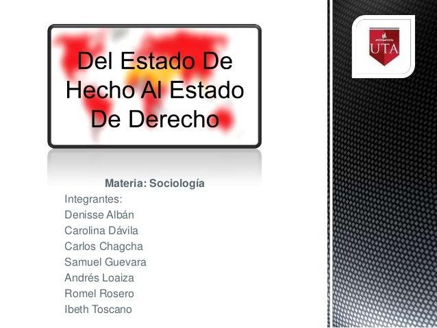 Materia: SociologíaIntegrantes:Denisse AlbánCarolina DávilaCarlos ChagchaSamuel GuevaraAndrés LoaizaRomel RoseroIbeth Tosc...