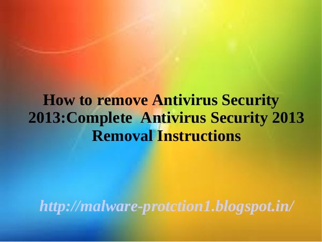 How to remove Antivirus Security2013:Complete Antivirus Security 2013        Removal Instructions http://malware-protction...