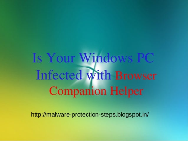 Is Your Windows PC Infected with Browser      Companion Helperhttp://malware-protection-steps.blogspot.in/