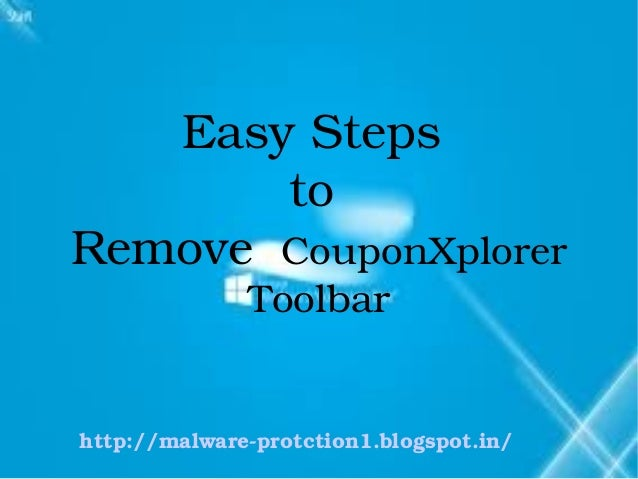 Easy Steps         to Remove  CouponXplorer               Toolbarhttp://malware­protction1.blogspot.in/