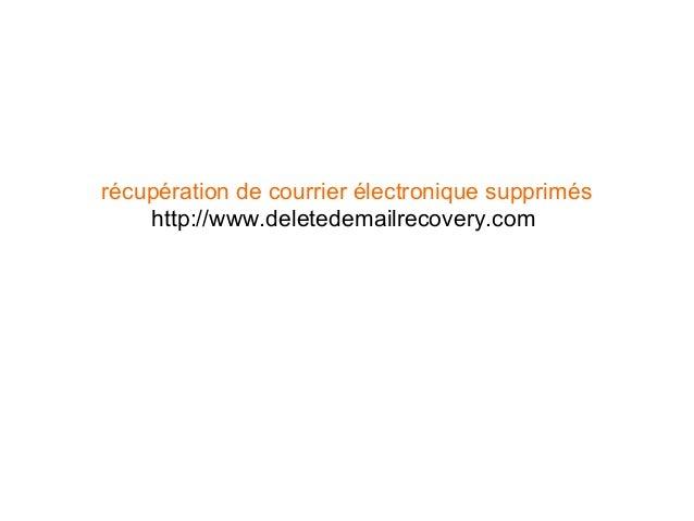 récupération de courrier électronique supprimés http://www.deletedemailrecovery.com