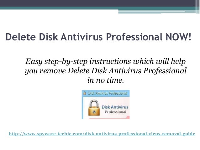 Delete Disk Antivirus Professional NOW!      Easy step-by-step instructions which will help      you remove Delete Disk An...