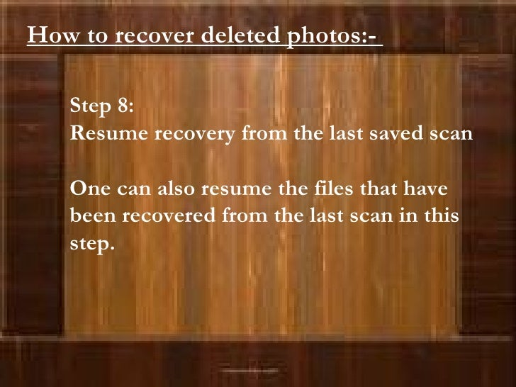 Step 8:  Resume recovery from the last saved scan One can also resume the files that have been recovered from the last sca...