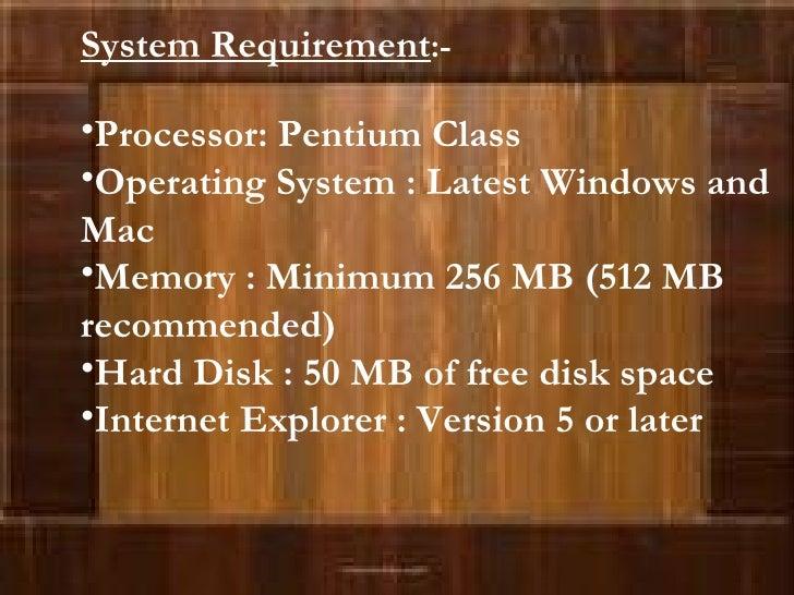 <ul><li>System Requirement :- </li></ul><ul><li>Processor: Pentium Class </li></ul><ul><li>Operating System : Latest Windo...