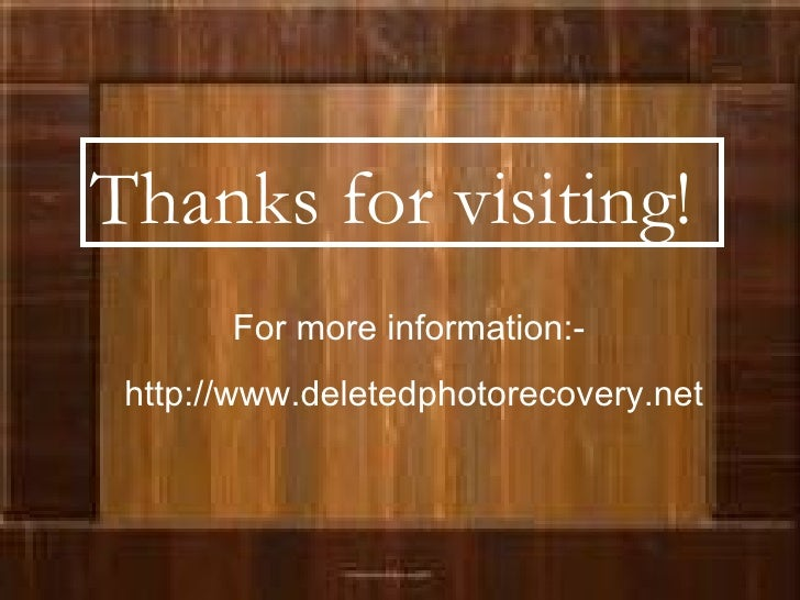 Thanks for visiting!  For more information:-  http://www.deletedphotorecovery.net