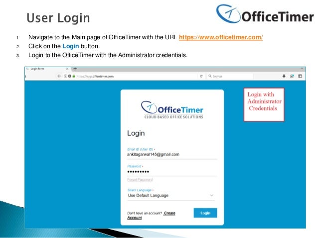 1. Navigate to the Main page of OfficeTimer with the URL https://www.officetimer.com/ 2. Click on the Login button. 3. Log...