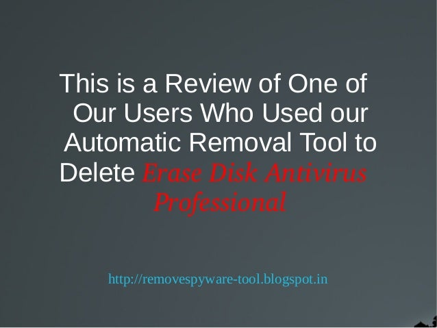 This is a Review of One of Our Users Who Used ourAutomatic Removal Tool toDelete EraseDiskAntivirus         Professiona...