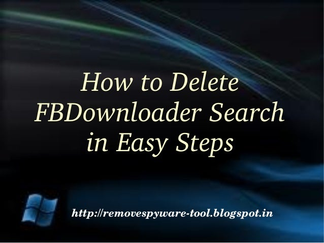 How to Delete FBDownloader Search   in Easy Steps  http://removespyware­tool.blogspot.in