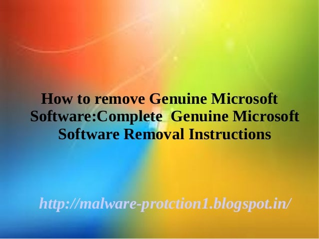 How to remove Genuine MicrosoftSoftware:Complete Genuine Microsoft    Software Removal Instructions http://malware-protcti...