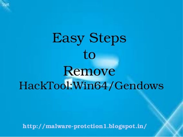 Easy Steps             to          Remove  HackTool:Win64/Gendowshttp://malware­protction1.blogspot.in/