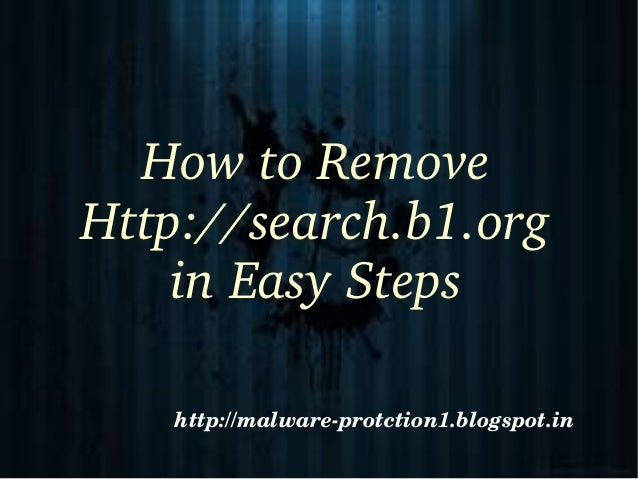 HowtoRemoveHttp://search.b1.org    inEasySteps   http://malwareprotction1.blogspot.in