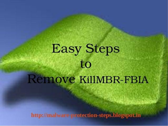 EasySteps       toRemoveKillMBRFBIA    http://malware-protection-steps.blogspot.in