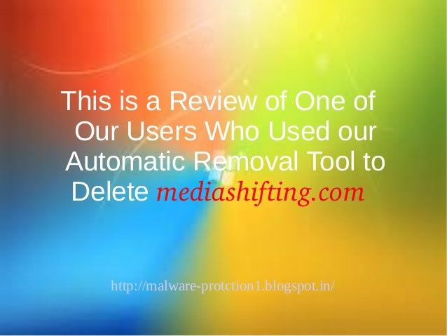 This is a Review of One of Our Users Who Used ourAutomatic Removal Tool to Delete mediashifting.com    http://malware-prot...