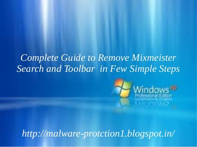 Complete Guide to Remove MixmeisterSearch and Toolbar in Few Simple Steps http://malware-protction1.blogspot.in/