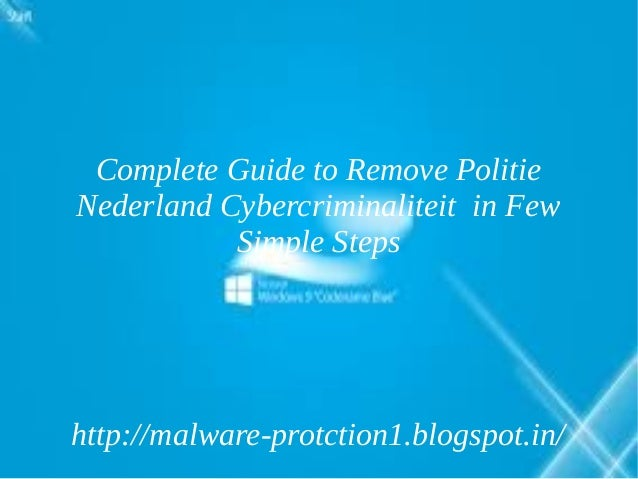 Complete Guide to Remove PolitieNederland Cybercriminaliteit in Few           Simple Stepshttp://malware-protction1.blogsp...