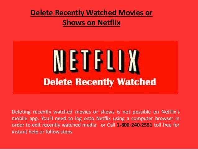 Delete Recently Watched Movies or Shows on Netflix Deleting recently watched movies or shows is not possible on Netflix's ...