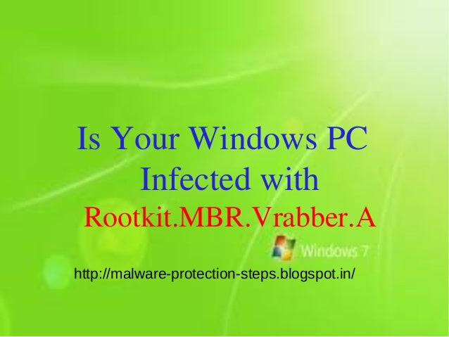 Is Your Windows PC    Infected with Rootkit.MBR.Vrabber.Ahttp://malware-protection-steps.blogspot.in/