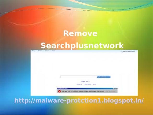 Remove       Searchplusnetworkhttp://malware-protction1.blogspot.in/