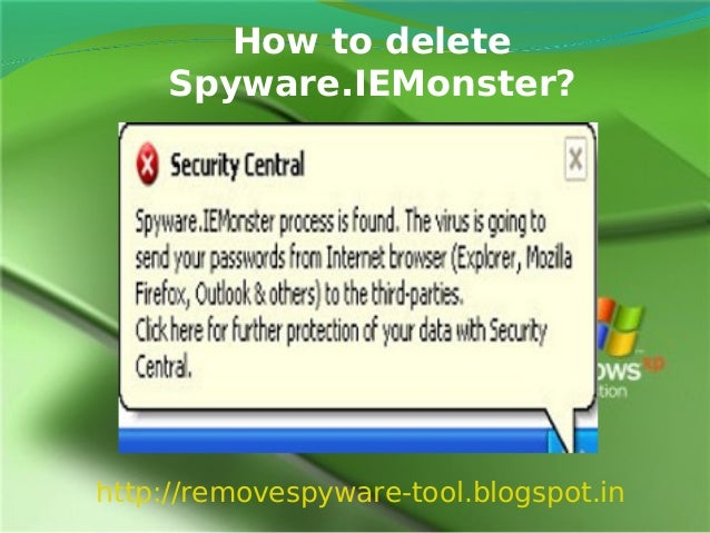 How to delete     Spyware.IEMonster?http://removespyware-tool.blogspot.in