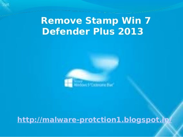 Remove Stamp Win 7     Defender Plus 2013http://malware-protction1.blogspot.in/