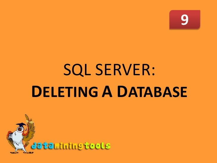9<br />SQL SERVER: DELETINGA DATABASE<br />
