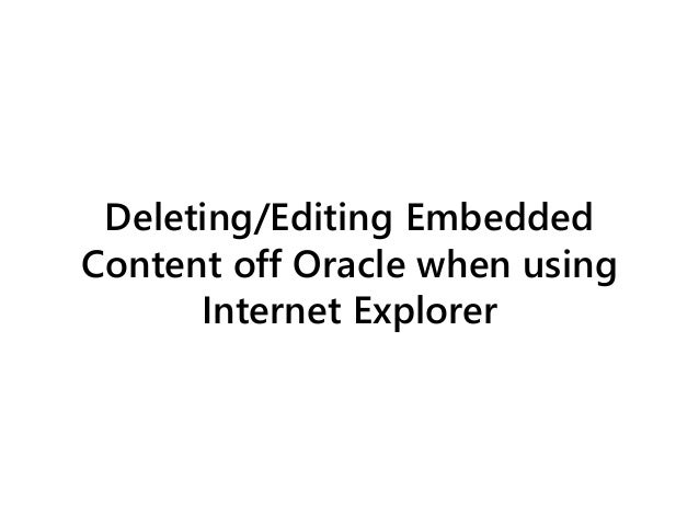 Deleting/Editing Embedded Content off Oracle when using Internet Explorer