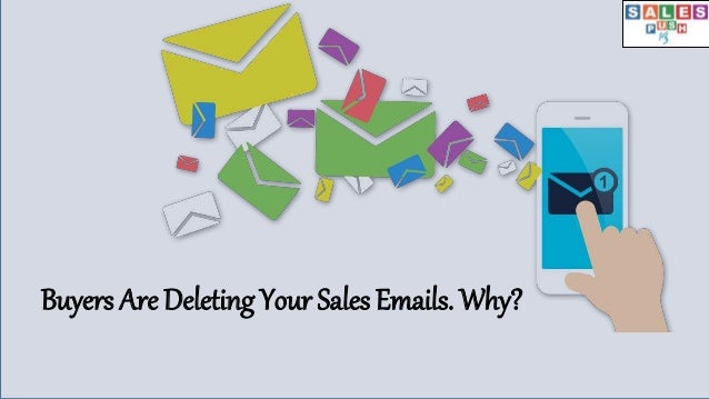Buyers Are Deleting Your Sales Emails. Why?