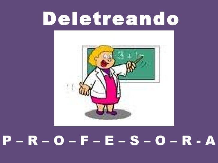 Deletreando P – R – O – F – E – S – O – R - A