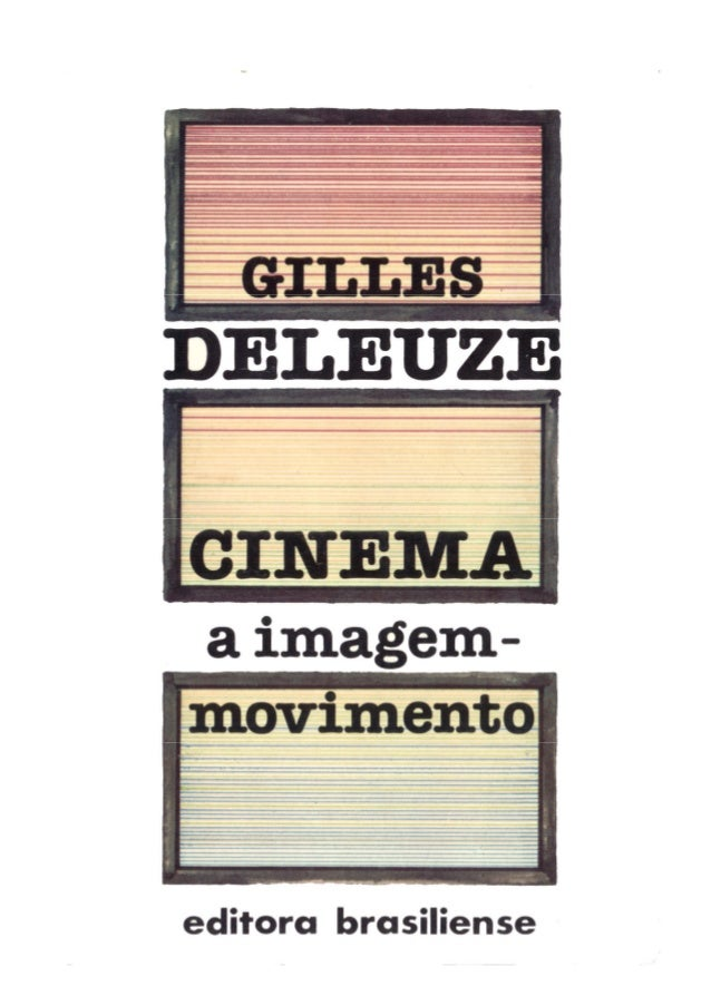 Gilles Deleuze Cinema 1 A imagem-movimento Tradução: Stella Senra Copyright © 1983 Les Editions de Minuit. Título original...