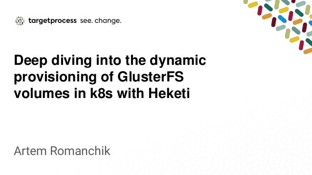 Deep diving into the dynamic provisioning of GlusterFS volumes in k8s with Heketi Artem Romanchik