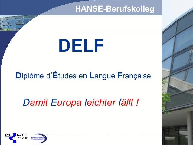 HANSE-Berufskolleg  DELF Diplôme d'Études en Langue Française  Damit Europa leichter fällt !