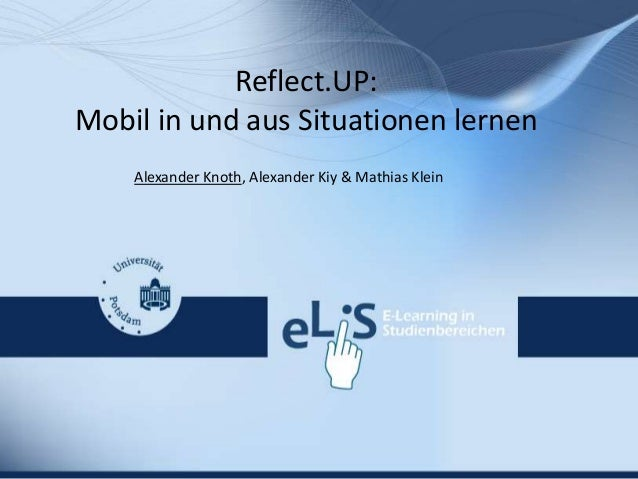 Reflect.UP: Mobil in und aus Situationen lernen Alexander Knoth, Alexander Kiy & Mathias Klein