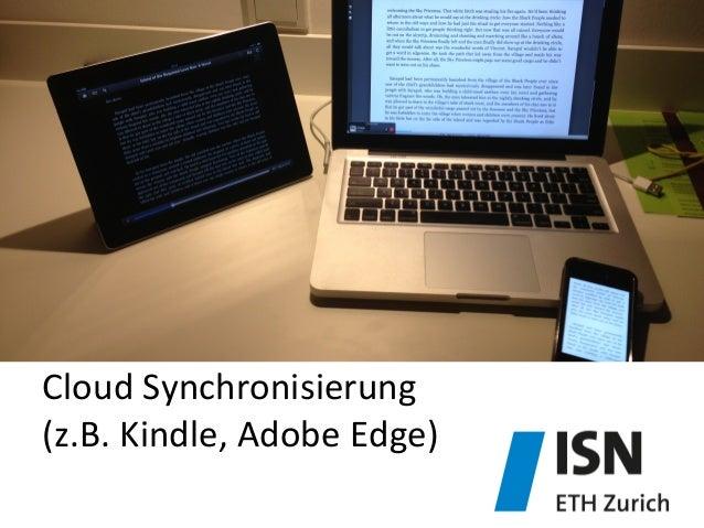 Cloud  Synchronisierung     (z.B.  Kindle,  Adobe  Edge)