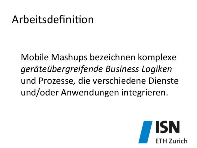 Arbeitsdefini&on   Mobile  Mashups  bezeichnen  komplexe   geräteübergreifende  Business  Logiken   und  ...