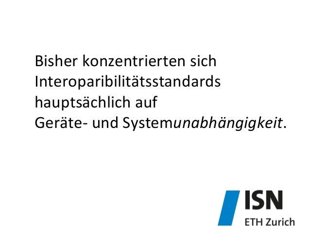 Bisher  konzentrierten  sich   Interoparibilitätsstandards   hauptsächlich  auf     Geräte-‐  und  Syst...