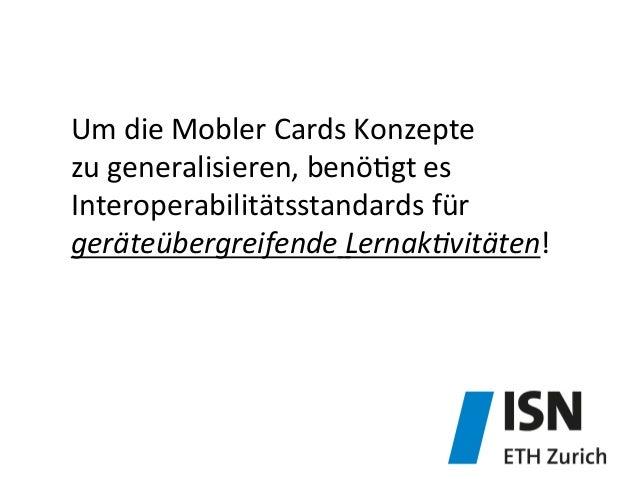 Um  die  Mobler  Cards  Konzepte   zu  generalisieren,  benö&gt  es   Interoperabilitätsstandards  für...