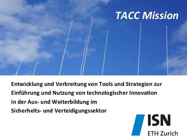 TACC  Mission   Entwicklung  und  Verbreitung  von  Tools  und  Strategien  zur     Einführung  un...