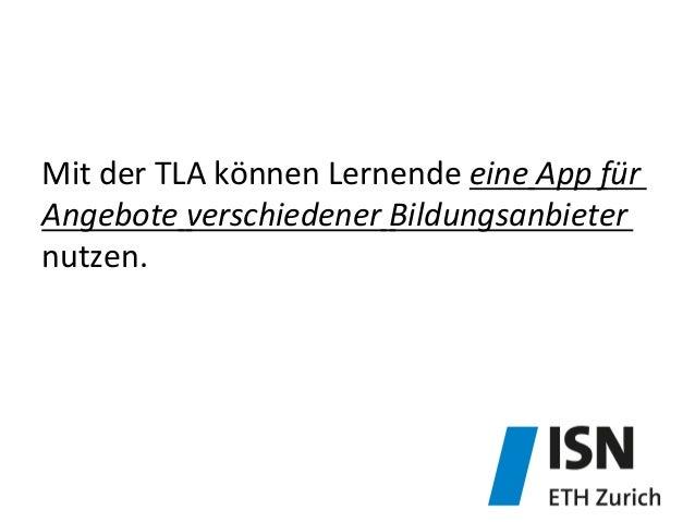 Mit  der  TLA  können  Lernende  eine  App  für   Angebote  verschiedener  Bildungsanbieter   nutzen...