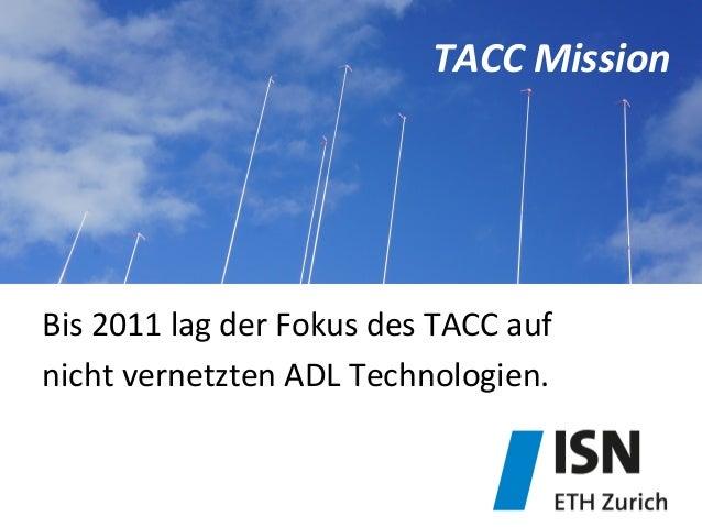 TACC  Mission   Bis  2011  lag  der  Fokus  des  TACC  auf     nicht  vernetzten  ADL  Technol...